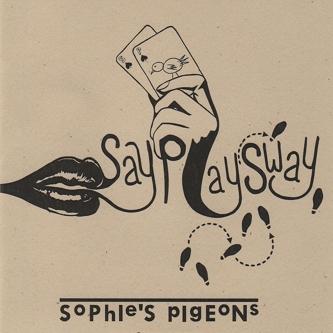 Sophies Pigeons – Say, Sway, Play EP